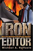 Iron Editor: How to Save Newspapers from Advocacy Journalism