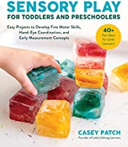 Sensory Play for Toddlers and Preschoolers: Easy Projects to Develop Fine Motor Skills, Hand-Eye Coordination,