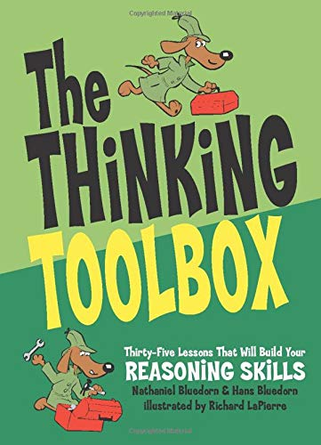Download The Thinking Toolbox: Thirty-Five Lessons That Will Build Your Reasoning Skills 0974531510