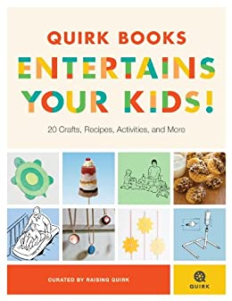 Quirk Books Entertains Your Kids: 20 Crafts, Recipes, Activities, and More! by [Quirk, Raising]