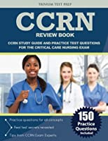 CCRN Review Book: CCRN Study Guide and Practice Test Questions for the Critical Care Nursing Exam