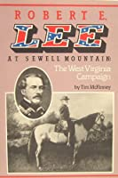 Robert E Lee at Sewell Mountain: The West Virginia Campaign