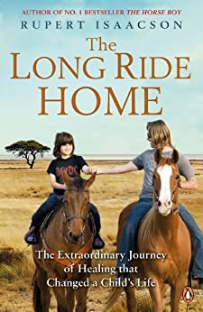 The Long Ride Home: The Extraordinary Journey of Healing that Changed a Child's Life by [Isaacson, Rupert]