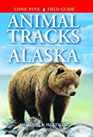 Animal Tracks of Alaska (Animal Tracks Guides)