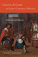 Géneros De Gente in Early Colonial Mexico: Defining Racial Difference (Latin American and Caribbean Arts and Culture)