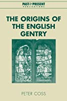 The Origins of the English Gentry (Past and Present Publications)