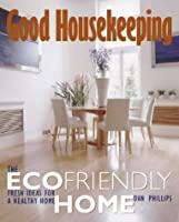 The Ecofriendly Home: Fresh Ideas for a Healthy Home (Good Housekeeping)