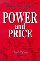 Power and Price: How a Market Economy Really Works and Why Its Theoretical Support Must Be Rejected