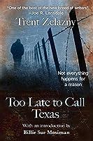 Too Late to Call Texas