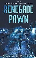 Renegade Pawn (Lucas Rocha Thriller)