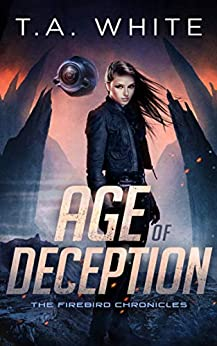 Age of Deception (The Firebird Chronicles Book 2) by [White, T.A.]