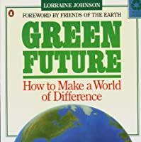 Green Future: How to Make a World a Difference