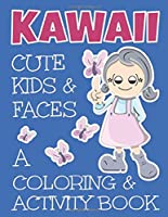Kawaii Cute Kids And Faces A Coloring And Activity Book: A Cute Book For Kids Of All Ages