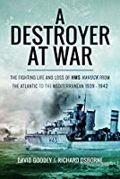 A Destroyer at War: The Fighting Life and Loss of HMS Havock from the Atlantic to the Med 1939-1942