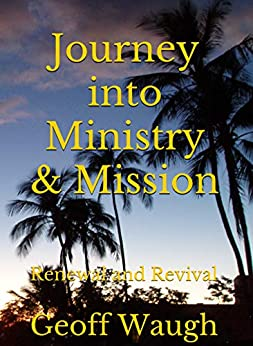 [Waugh, Geoff]のJourney into Ministry & Mission: Renewal and Revival (Mission Adventures Book 2) (English Edition)