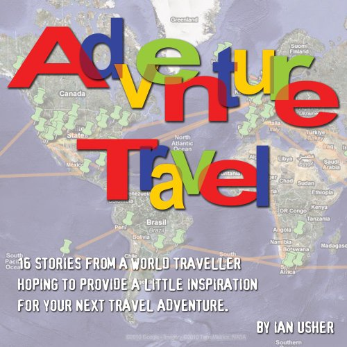 Download Adventure Travel - 16 stories from a world traveller hoping to provide little inspiration for your next travel adventure (English Edition) B007Z4RGWY