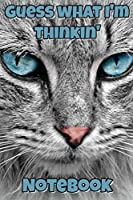 Guess What I'm Thinkin' Notebook: - Grey Blue Eyed Long Hair With White Markings - Funny Cat Saying 6x9 Inches 120 Pages With Kitten Illustrations On Each Page For Feline Lovers Reminding You Of Your Favorite Kitty Each Time You Write In It