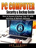 PC Computer Security & Backup Guide: How to Secure & Backup Your PC with Antivirus & Malware Software (English Edition)