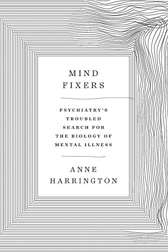 Download Mind Fixers: Psychiatry's Troubled Search for the Biology of Mental Illness 0393071227