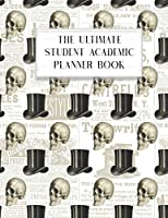 The Ultimate Student Academic Planner Book: Fancy Skull Steampunk Goth | Homework Assignment Planner | Calendar | Organizer  | Project | To-Do List | Notes | Class Schedule | Teens Girls College