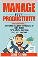 Manage Your Productivity: 4 Manuscripts - Achieve Your Goals Now with PowerLists?, Habit Ignition, You?ve Got (Too Much) Mail!, Easy Sleep Solutions (Goal Achievement, Habit Building, Email Management, Better Sleep)
