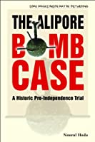 Alipore Bomb Case, The: A Historic Pre-independence Trial