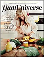 YumUniverse: Infinite Possibilities for a Gluten-Free, Plant-Powerful, Whole-Food Lifestyle by Heather Crosby(2014-10-28)