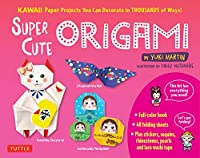 Super Cute Origami: Kawaii Paper Projects You Can Decorate in Thousands of Ways!