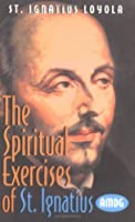 The Spiritual Exercise of St. Ignatius Loyola
