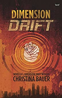 Dimension Drift (Dimension Drift Worlds Book 1) by [Bauer, Christina]