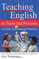 Teaching English to Teens and Preteens: A Guide for English Teachers - With Techniques and Materials for Grades 4-9