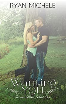 Wanting You (Forever Mine Book 1) by [Michele, Ryan]