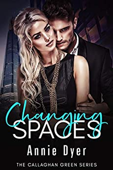 Changing Spaces: The Callaghan Green Series by [Dyer, Annie]