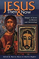 Jesus Then & Now: Images of Jesus in History and Christology