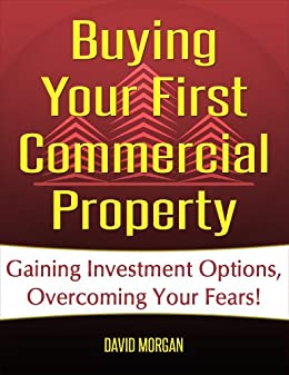 Buying Your First Commercial Property by [Morgan, David]