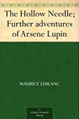 The Hollow Needle; Further adventures of Arsene Lupin Kindle Edition