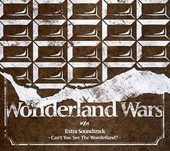 Wonderland Wars ワンダーランド ウォーズ Extra Soundtrack サウンドトラック Can't You See The Wonderland?