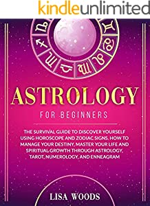 Astrology for Beginners: The Guide to Discover Yourself Using Horoscope and Zodiac Signs. Manage Your Destiny, Master Your Life and Spiritual Growth with ... and Tarot Book 2) (English Edition)