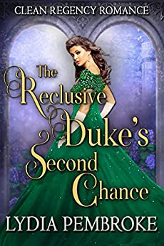 The Reclusive Duke's Second Chance by [Pembroke, Lydia]
