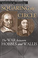 Squaring the Circle: The War between Hobbes and Wallis (Science and Its Conceptual Foundations series)