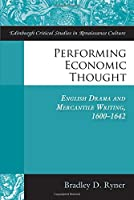 Performing Economic Thought: English Drama and Mercantile Writing 1600-1642 (Edinburgh Critical Studies in Renaissance Culture)