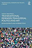Transnational Feminisms, Transversal Politics and Art: Entanglements and Intersections
