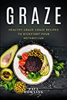 Graze: Healthy Graze Craze Recipes to Kick start your Metabolism