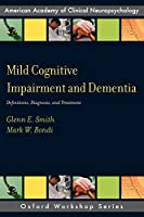 Mild Cognitive Impairment and Dementia: Definitions, Diagnosis, And Treatment (American Academy Of Clinical Neuropsychology Oxford Workshop)