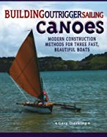 Building Outrigger Sailing Canoes: Modern Construction Methods for Three Fast, Beautiful Boats by Gary Dierking(2007-09-05)