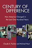 Century of Difference: How America Changed in the Last One Hundred Years (The Russell Sage Foundation Census Series)