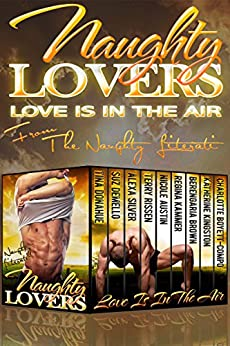 Naughty Lovers: Love Is In The Air by [Donahue, Tina, Boyett-Compo, Charlotte, deMello, Suz, Rissen, Terry, Austin, Nicole, Kammer, Regina, Brown, Berengaria, Kingston, Katherine, Silver, Alexa]