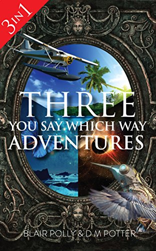 Download Box Set: Three You Say Which Way Adventures: Between the Stars, Danger on Dolphin Island, Secrets of Glass Mountain (English Edition) B00X1AQ9FQ