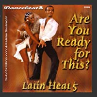 Are You Ready For This? - Latin Heat 5 - Dancebeat 8