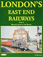 London's East End Railways: Branch Lines to the Docks Pt. 2
